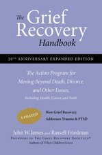 Grief Recovery Handbook: The Action Program for Moving Beyond Death, Divorce, and Other Losses Including Health, Career, and Faith (Anniv., Expanded, 20th ed.)
