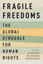 Fragile Freedoms: The Global Struggle for Human Rights