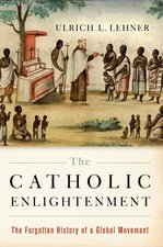 Catholic Enlightenment: The Forgotten History of a Global Movement