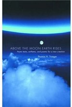 Above the Moon Earth Rises: Hymn Texts, Anthems, and Poems for a New Creation