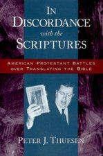 In Discordance with the Scriptures: American Protestant Battles Over Translating the Bible