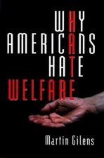 Why Americans Hate Welfare: Race, Media, and the Politics of Antipoverty Polic
