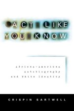 Act Like You Know: African-America Autobiography and White Identity