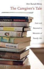 CAREGIVER'S TALE: LOSS & RENEWAL IN MEMOIRS OF FAMILY LIFE