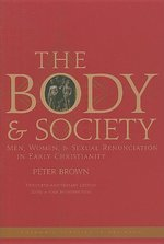 Body and Society: Men, Women, and Sexual Renunciation in Early Christianity