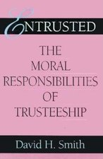 Entrusted: The Moral Responsibilities of Trusteeship