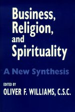 Business, Religion, and Spirituality: A New Synthesis