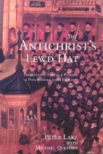 Anti-Christ`s Lewd Hat: Protestants, Papists and Players in Post-Reformation England