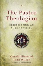 Pastor Theologian: Resurrecting an Ancient Vision