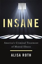 Insane: America's Criminal Treatment of Mental Illness
