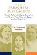 From Preachers to Suffragists: Woman's Rights and Religious Conviction in the Lives of Three Nineteenth-Century
