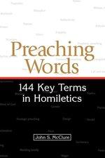Preaching Words: 144 Key Terms in Homiletics