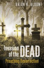 Invasion of the Dead: Preaching Resurrection