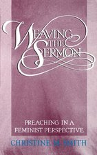 Weaving the Sermon: Preaching in a Feminist Perspective