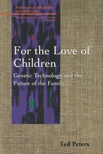 For the Love of Children: Genetic Technology and the Future of the Family
