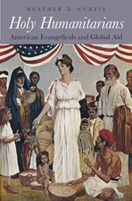 Holy Humanitarians: American Evangelicals and Global Aid