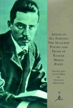 Ahead of All Parting: Selected Poetry and Prose of Rainer Maria Rilke