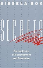 SECRETS: ON THE ETHICS OF CONCEALMENT & REVELATION