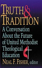 Truth and Tradition: A Conversation about the Future of United Methodist Theological Education
