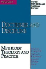 United Methodism and American Culture, vol 3: Doctrines and Discipline