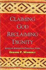 CLAIMING GOD RECLAIMING DIGNITY: AFRICAN AMERICAN PASTORAL CARE