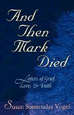 And Then Mark Died: Letters of Grief, Love, and Faith