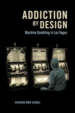 Addiction by Design; Machine Gambling in Las Vegas
