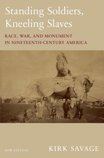 Standing Soldiers, Kneeling Slaves: Race, War, and Monument in Nineteenth-Century America (New Edition)