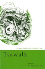 Tsawalk: A Nuu-Chah-Nulth Worldview (Revised)