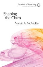 Shaping the Claim: Moving from Text to Sermon