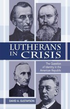 Lutherans in Crisis: The Question of Identity in the American Republic