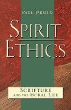 SPIRIT ETHICS: SCRIPTURE & THE MORAL LIF E