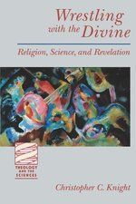 Wrestling with the Divine (Theology and the Sciences)