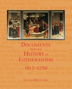 Documents from the History of Lutheranism - 1517-1750