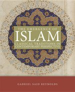 Emergence of Islam: Classical Traditions in Contemporary Perspective