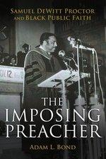 Imposing Preacher: Samuel DeWitt Proctor and Black Public Faith