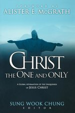 CHRIST THE ONE AND ONLY: A GLOBAL AFFIRMATION OF THE UNIQUENESS OF JESUS CHRIST
