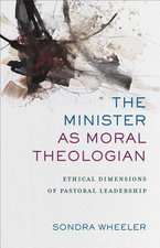 Minister as Moral Theologian: Ethical Dimensions of Pastoral Leadership