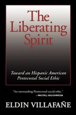 Liberating Spirit: Toward an Hispanic American Pentecostal Social Ethic