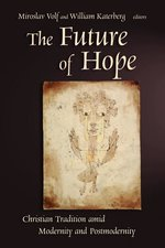 Future of Hope: Christian Tradition amid Modernity and Postmodernity