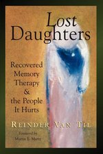 Lost Daughters: Recovered Memory Therapy and the People It Hurts
