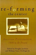 RE-FORMING THE CENTER: AMERICAN PROTESTA NTISM 1900 TO THE PRESENT