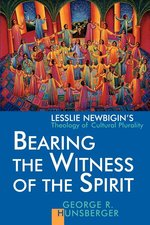 Bearing the Witness of the Spirit: Lesslie Newbigen's Theology of Cultural Pluralism