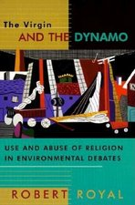 Virgin and the Dynamo: Use and Abuse of Religion in Environmental Debates