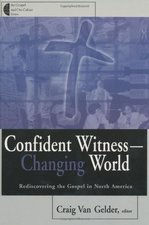 CONFIDENT WITNESS CHANGING WORLD: REDISC OVERING THE GOSPEL IN NORTH AMERICA