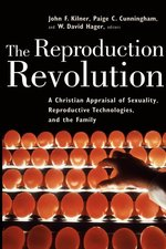 Reproduction Revolution: A Christian Appraisal of Sexuality, Reproductive Technologies, and the Family