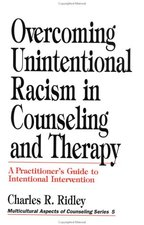 Overcoming Unintentional Racism in Counseling and Therapy: A Practitioner's Guide to Intentional Intervention