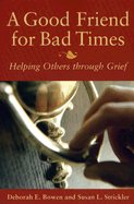 Good Friend for Bad Times: Helping Others Through Grief