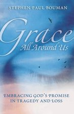 Grace All Around Us: Embracing God's Promise in Tragedy and Loss