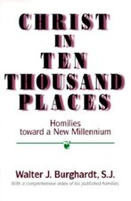 CHRIST IN TEN THOUSAND PLACES: HOMILIES TOWARD A NEW MILLENNIUM